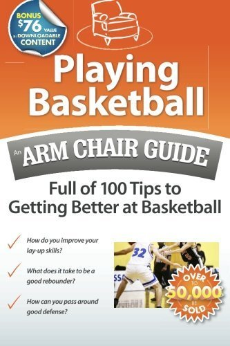 Playing Basketball: An Arm Chair Guide Full of 100 Tips to Getting Better at Basketball by Arm Chair Guides (2011-06-23)