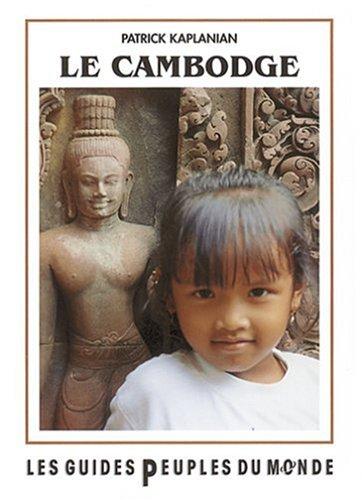 Le Cambodge. Les guides peuples du monde par Patrick Kaplanian