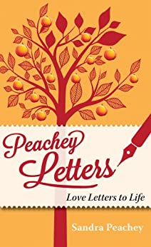 Peachey Letters: Love Letters to Life by [Peachey, Sandra ]