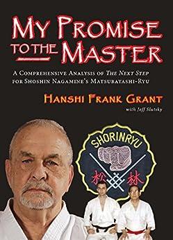 "My Promise To The Master: A Comprehensive Analysis of ""The Next Step"" for Shoshin Nagamine's Matsubayashi-ryu by [Grant, Hanshi Frank, Slutsky, Jeff]"