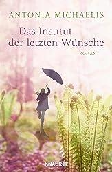 Das Institut der letzten Wünsche: Roman