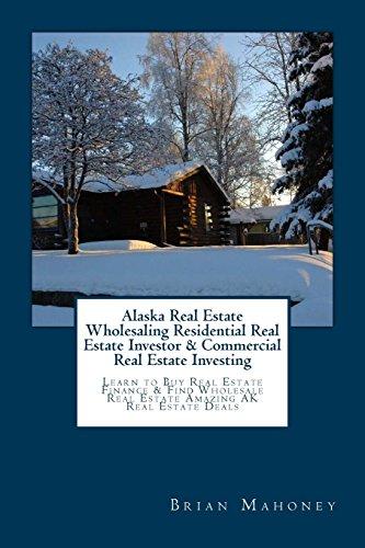 alaska-real-estate-wholesaling-residential-real-estate-investor-commercial-real-estate-investing-lea