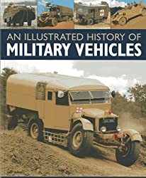 An Illustrated History of Military Vehicles: 100 years of cargo trucks, troop-carrying trucks,wreckers, tankers, ambulances, communications vehicles and amphibious vehicles, with over 200 photographs by Pat Ware (2013-01-16)