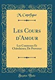 les cours d amour les comtesses et ch?telaines; de provence classic reprint