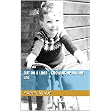 Out on a Limb - Growing Up on One Leg (English Edition)