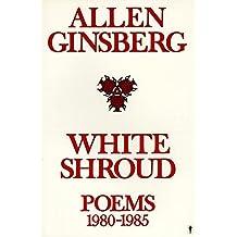 White Shroud: Poems 1980-1985 by Allen Ginsberg (1987-11-30)