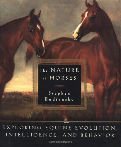 The Nature of Horses: Exploring Equine Evolution, Intelligence, and Behavior by Stephen Budiansky (1997-04-08)