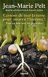 Cessons de tuer la terre pour nourrir l'homme ! : pour en finir avec les pesticides / Jean-Marie Pelt | Pelt, Jean-Marie. Auteur