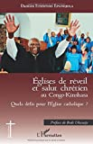 Eglises de réveil et salut chrétien au Congo-Kinshasa: Quels Défis Pour L'eglise Catholique ?