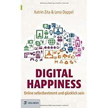 Digital Happiness: Online selbstbestimmt und glücklich sein (Goldegg Leben und Gesundheit)