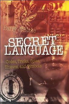 Secret Language: Codes, Tricks, Spies, Thieves, and Symbols von [Blake, Barry J.]