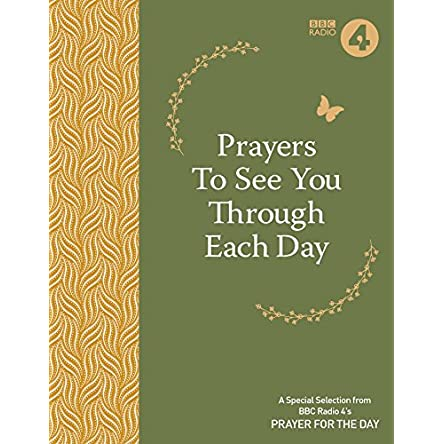 Prayers to See You Through Each Day: A Special Selection from BBC Radio 4's Prayer for the Day (BBC Radio 4 Prayer for the Day)