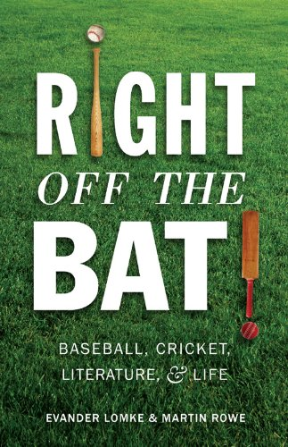 Right Off the Bat: Baseball, Cricket, Literature, and Life (English Edition) por Martin Rowe