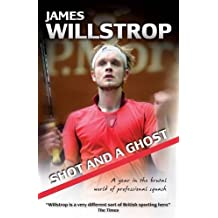 Shot and a Ghost: A Year in the Brutal World of Professional Squash by James Willstrop (2012)