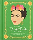 Pocket Frida Kahlo Wisdom: Inspirational quotes and wise words from a legendary icon ...