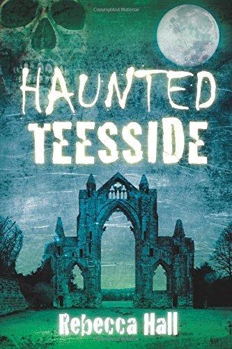 Haunted Teesside by Rebecca Hall (2014-09-01)