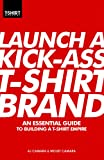 Launch a Kick Ass T-Shirt Brand: An Essential Guide to Building a T-Shirt Empire (English Edition)