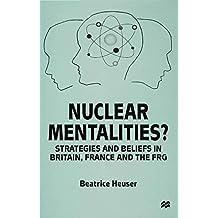Nuclear Mentalities?: Strategies and Beliefs in Britain, France and the FRG: Strategies and Belief-systems in Britain, France and the FRG