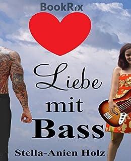 Liebe mit Bass: (Liebe mit... Teil 1) von [Holz, Stella-Anien]