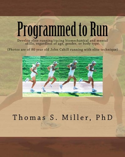 Programmed to Run: Develop elite running/racing biomechanical and mental skills, regardless of age, gender, or body type. por Thomas S. Miller PhD