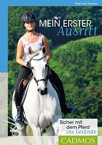 Mein erster Ausritt: Sicher mit dem Pferd ins Gelände (Cadmos Reiterpraxis) (Reitsport-reiten-ausrüstung)