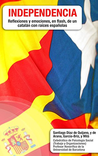 Independencia: Reflexiones y emociones, en flash, de un catalán con raíces españolas (Spanish Edition)