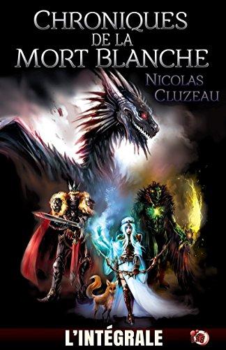 Chroniques de la mort blanche: L'Intégrale (Collection du Fou) (French Edition)