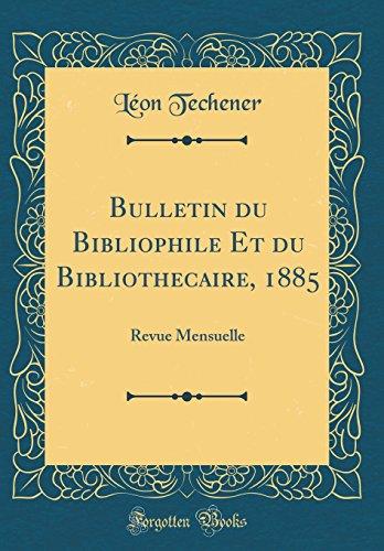 Bulletin du Bibliophile Et du Bibliothécaire, 1885: Revue Mensuelle (Classic Reprint)