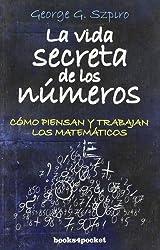 La vida secreta de los numeros / The Secret Life of Numbers: Como piensan y trabajan los matematicos / How Mathematicians Think and Work