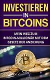 Bitcoin Millionär: Mein Weg zum Bitcoin Millionär mit dem Gesetz der Anziehung: Investieren in Bitcoins