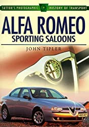 Alfa Romeo Sporting Saloons (Sutton's Photographic History of Transport) by John Tipler (1999-04-08)