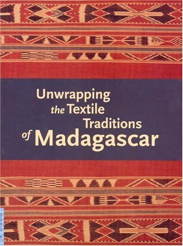 Unwrapping the Textile Traditions of Madagascar (UCLA Fowler Museum of Cultural History Textile Series) (2005-02-03)