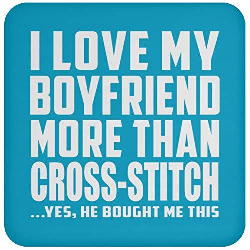 I Love My Boyfriend More Than Cross-Stitch - Drink Coaster Turquoise Untersetzer Rutschfest Rückseite aus Kork - Geschenk zum Geburtstag Jahrestag Muttertag Vatertag Ostern -