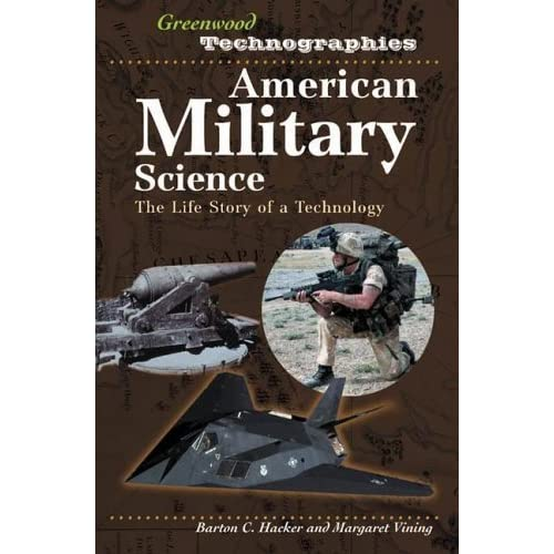 American Military Technology: The Life Story of a Technology (Greenwood Technographies) by Barton C. Hacker (2006-03-30)