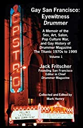 Gay San Francisco: Eyewitness Drummer - A Memoir of the Sex, Art, Salon, Pop Culture War, and Gay History of Drummer Magazine - The Titanic 1970s to 1999 (English Edition)