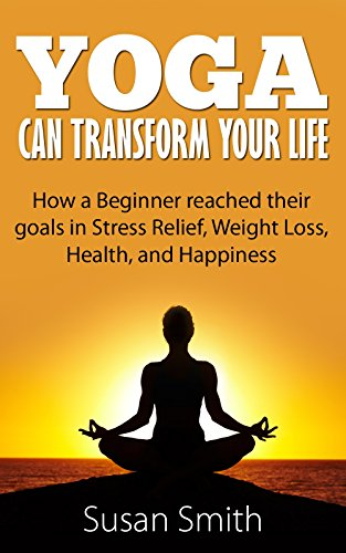 YOGA CAN TRANSFORM YOUR LIFE: How a Beginner reached their ...