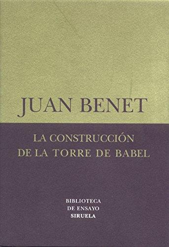 La construcción de la torre de Babel /Sobre la necesidad de la traición (Biblioteca de Ensayo / Serie menor) por Juan Benet