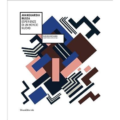 Avanguardia Russa. Esperienze Di Un Mondo Nuovo. Catalogo Della Mostra (Vicenza, 11 Novembre 2011-26 Febbraio 2012). Ediz. Italiana E Inglese