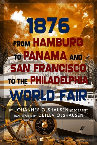 1876 from Hamburg to Panama and San Francisco to the Philadelphia World Fair by Johannes Olshausen (2009-08-25)