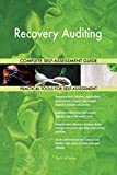 Recovery Auditing All-Inclusive Self-Assessment - More than 720 Success Criteria, Instant Visual Insights, Comprehensive Spreadsheet Dashboard, Auto-Prioritized for Quick Results