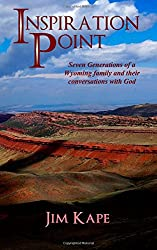 Inspiration Point: Seven Generations of a Wyoming Family and their Conversations with God