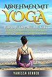 Abnehmen mit Yoga: Dein Guide für purzelnde Kilos: Effektive Übungen für rasches Abnehmen, Yoga für Anfänger, Stressabbau mit Yoga