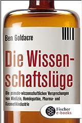Die Wissenschaftslüge: Wie uns Pseudo-Wissenschaftler das Leben schwer machen (German Edition) Kindle Edition