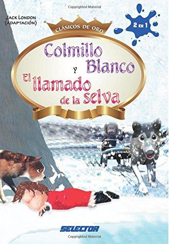 Colmillo Blanco y El llamado de la selva: 2 en 1 por Jack London