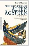 Aufstieg und Fall des Alten Ägypten: Die Geschichte einer geheimnisvollen Zivilisation vom 5 - Jahrtausend v - Chr - bis Kleopatra - Toby Wilkinson