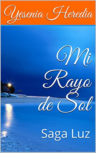 Mi Rayo de Sol: Saga Luz (Serie Luz nº 1) por Yesenia  Heredia