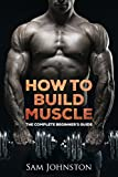 Build muscle:: The complete beginner's guide to building muscle, strength and size without the use of steroids