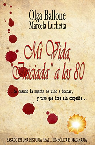 """Mi Vida, """"Iniciada"""" a los 80: De cuando la muerte me vino a buscar, y tuvo que irse sin compañía por Olga Ballone"""
