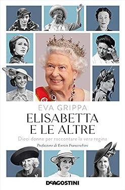 Elisabetta e le altre: Dieci donne per raccontare la vera regina