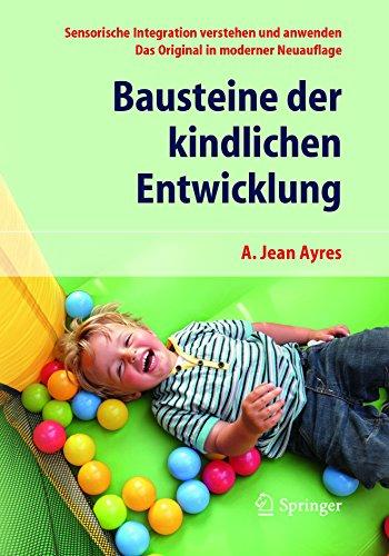 Bausteine der kindlichen Entwicklung: Sensorische Integration verstehen und anwenden - Das Original in moderner Neuauflage
